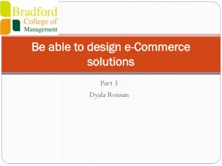 Be able to design e-Commerce solutions
