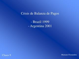 Crisis de Balanza de Pagos - Brazil 1999 - Argentina 2001