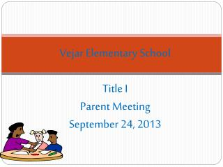 Vejar Elementary School Title I Parent Meeting September 24, 2013