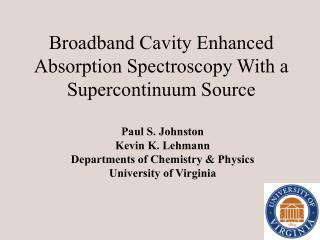 Broadband Cavity Enhanced Absorption Spectroscopy With a Supercontinuum Source