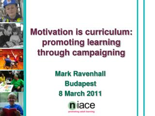 Motivation is curriculum: promoting learning  through campaigning