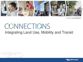 Integrating Land Use, Mobility and Transit