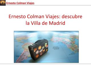 Ernesto Colman Viajes: Descubre la Villa de Madrid