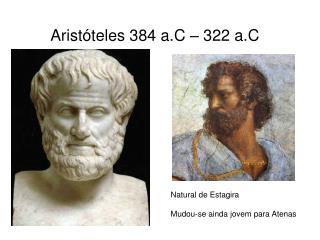 Arist�teles 384 a.C � 322 a.C