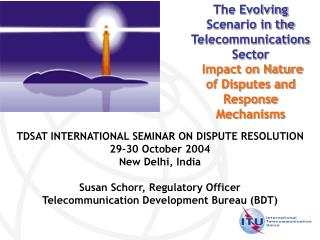 TDSAT INTERNATIONAL SEMINAR ON DISPUTE RESOLUTION 29-30 October 2004 New Delhi, India