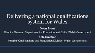Delivering a national qualifications system for Wales Owen Evans