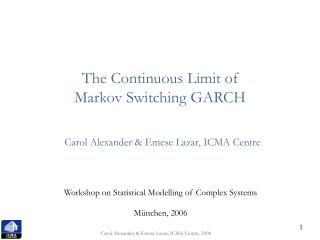 The Continuous Limit of Markov Switching GARCH Carol Alexander & Emese Lazar, ICMA Centre