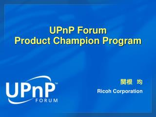 UPnP Forum  Product Champion Program