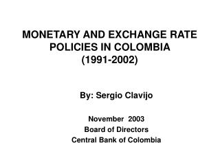 MONETARY AND EXCHANGE RATE POLICIES IN COLOMBIA  (1991-2002)