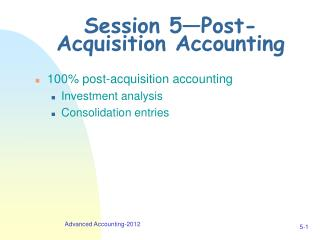 Session 5�Post- Acquisition Accounting