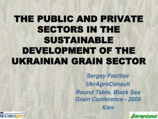 THE PUBLIC AND PRIVATE SECTORS IN THE SUSTAINABLE DEVELOPMENT OF THE UKRAINIAN GRAIN SECTOR