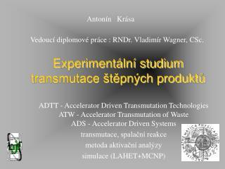 Experimentální studium transmutace štěpných produktů