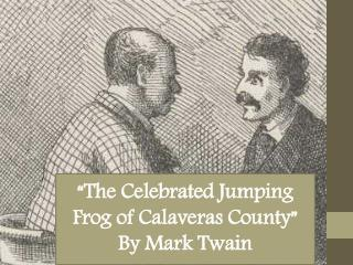 �The Celebrated Jumping Frog of Calaveras County� By Mark Twain
