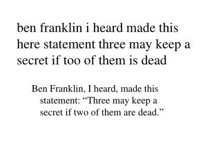 ben franklin i heard made this here statement three may keep a secret if too of them is dead