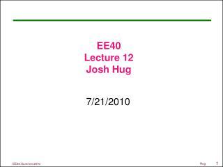EE40 Lecture 12 Josh Hug