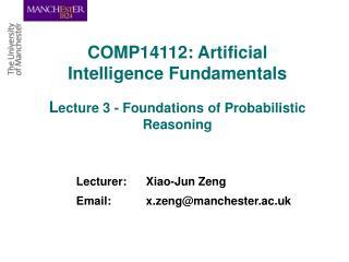 Lecturer: Xiao-Jun Zeng  Email:     x.zeng@manchester.ac.uk
