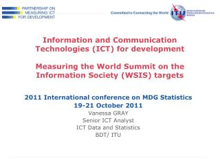 2011 International conference on MDG Statistics 19-21 October 2011 Vanessa GRAY Senior ICT Analyst
