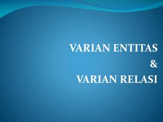VARIAN  ENTITAS &  VARIAN RELASI