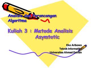 Analisis dan Perancangan Algoritma Kuliah  3 :  Metode Analisis Asymtotic