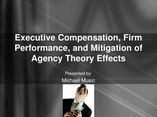 Executive Compensation, Firm Performance, and Mitigation of Agency Theory Effects