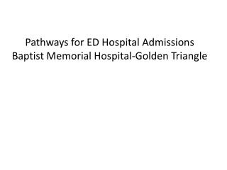 Pathways for ED Hospital Admissions  Baptist Memorial Hospital-Golden Triangle