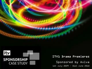ITV1 Drama Premieres  Sponsored by Aviva 1st July 2009 – 31st June 2010