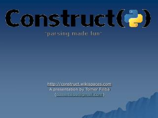 Construct.wikispaces A presentation by Tomer Filiba  tomerfilibagmail