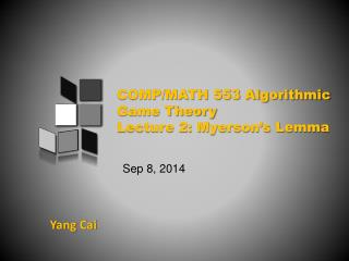 COMP/MATH 553 Algorithmic Game Theory Lecture  2 :  Myerson's Lemma
