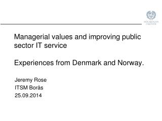 Managerial values and improving public sector IT  service  Experiences  from Denmark and Norway .