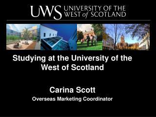 Studying at the University of the West of Scotland Carina Scott Overseas Marketing Coordinator