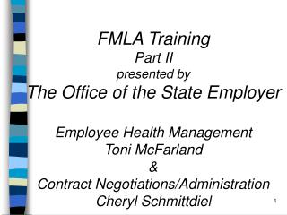 FMLA Training  Part II presented by The Office of the State Employer  Employee Health Management Toni McFarland  Contrac