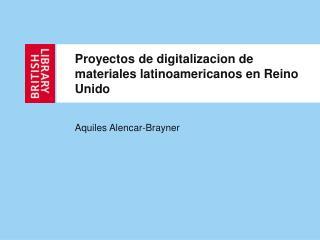Proyectos de digitalizacion de materiales latinoamericanos en Reino Unido