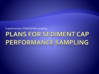 Plans for Sediment Cap Performance Sampling