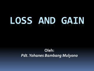 LOSS AND GAIN