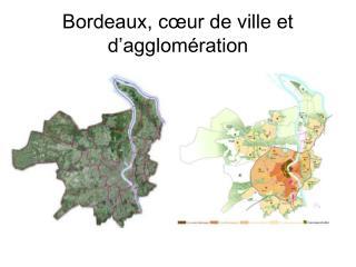Bordeaux, cœur de ville et d'agglomération