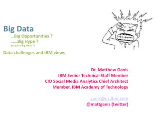 Big Data …Big Opportunities ? ……Big Hype ? (or just a Big Mess ?) Data challenges and IBM views