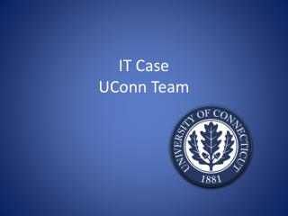 IT Case  UConn Team