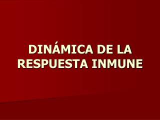 DINÁMICA DE LA RESPUESTA INMUNE