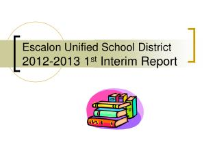 Escalon Unified School District 2012-2013 1 st  Interim Report