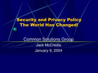Security and Privacy Policy The World Has Changed!