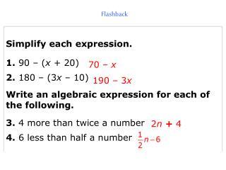 Simplify each expression. 1. 90 – ( x  + 20) 2.  180 – (3 x  – 10)