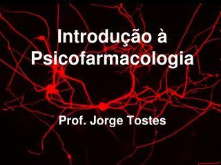 Introdução à Psicofarmacologia Prof. Jorge Tostes