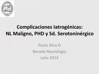 Complicaciones Iatrogénicas: NL Maligno, PHD y Sd. Serotoninérgico