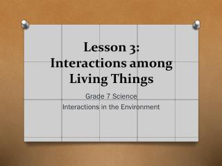 Lesson  3: Interactions among Living Things