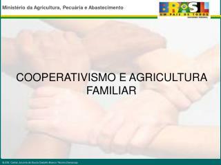 COOPERATIVISMO E AGRICULTURA FAMILIAR