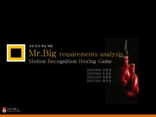Mr.Big requirements analysis M otion  R ecognition  B ox I ng G ame
