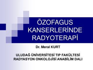 ÖZOFAGUS KANSERLERİNDE    RADYOTERAPİ
