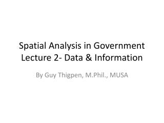 Spatial Analysis in Government Lecture 2- Data & Information