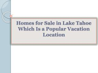 Homes for Sale in Lake Tahoe Which Is a Popular Vacation Loc