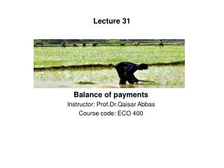 Balance of payments Instructor: Prof.Dr.Qaisar Abbas Course code: ECO 400